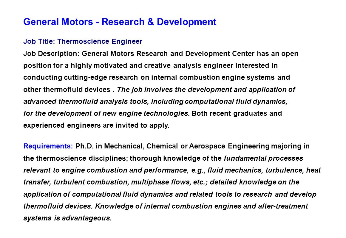 Job Title: Thermoscience Engineer Job Description: General Motors Research and Development Center has an open position for a highly motivated and crea