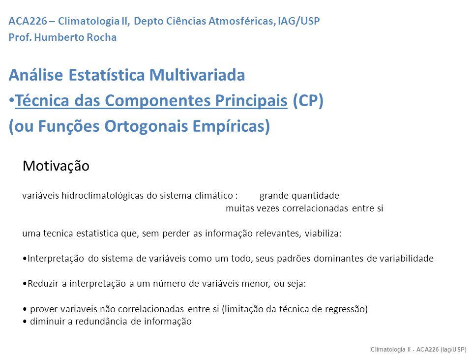 ACA226 – Climatologia II, Depto Ciências Atmosféricas, IAG/USP Prof. Humberto Rocha Análise Estatística Multivariada Técnica das Componentes Principai