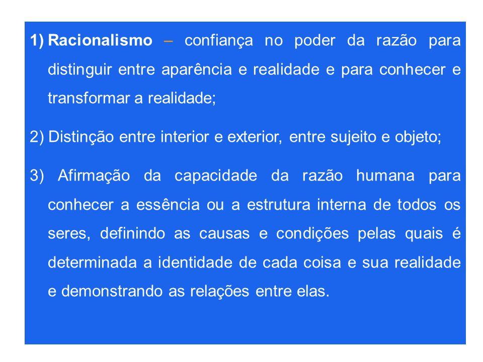 1)Racionalismo – confiança no poder da razão para distinguir entre aparência e realidade e para conhecer e transformar a realidade; 2) Distinção entre