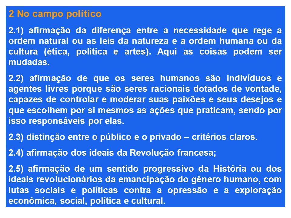 2 No campo político 2.1) afirmação da diferença entre a necessidade que rege a ordem natural ou as leis da natureza e a ordem humana ou da cultura (ét