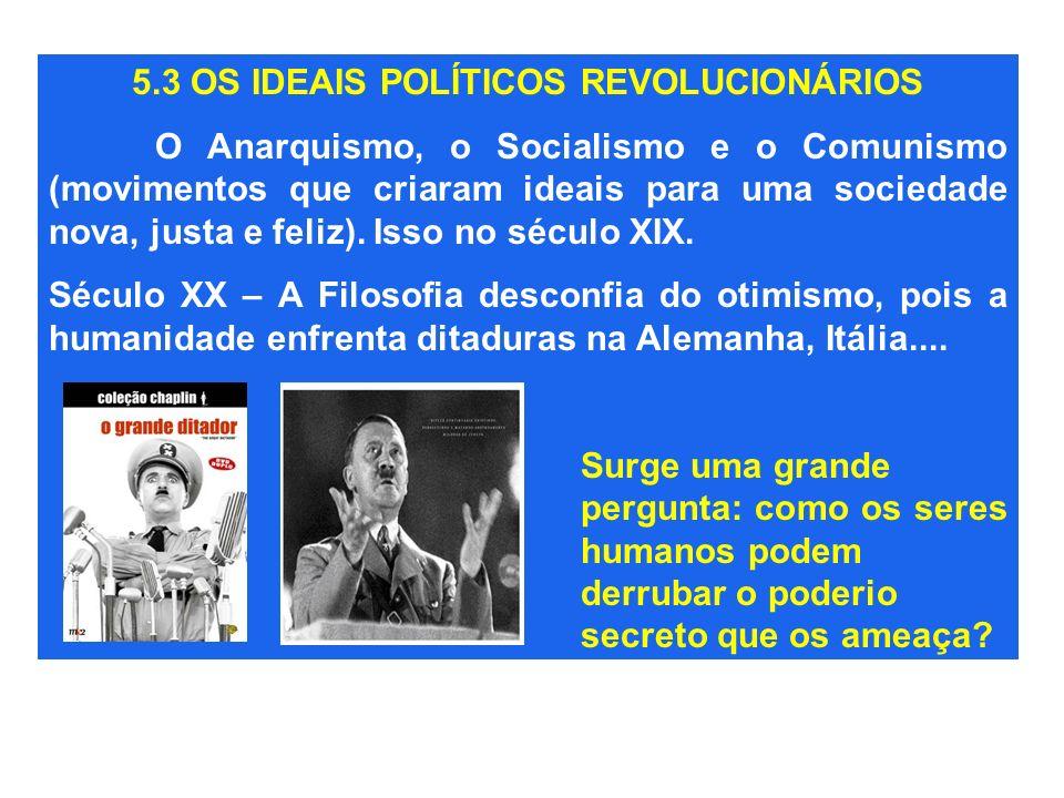 5.3 OS IDEAIS POLÍTICOS REVOLUCIONÁRIOS O Anarquismo, o Socialismo e o Comunismo (movimentos que criaram ideais para uma sociedade nova, justa e feliz