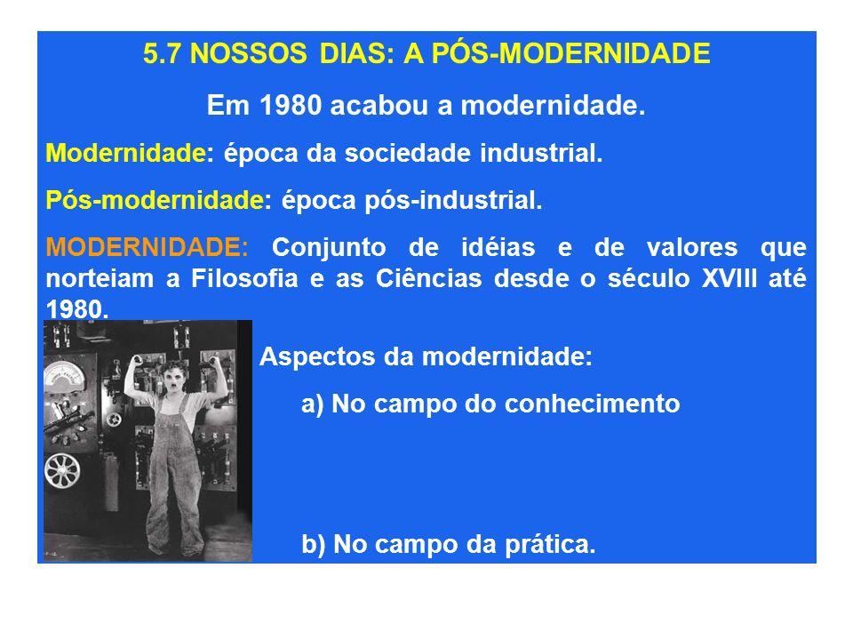 5.7 NOSSOS DIAS: A PÓS-MODERNIDADE Em 1980 acabou a modernidade. Modernidade: época da sociedade industrial. Pós-modernidade: época pós-industrial. MO
