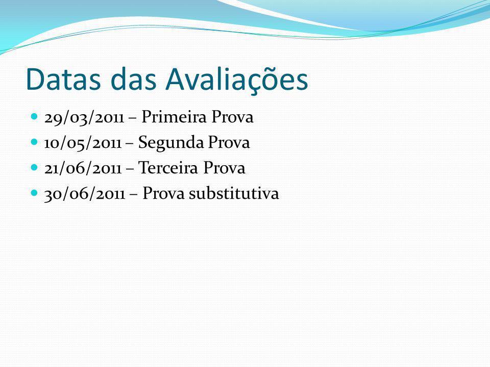 Datas das Avaliações 29/03/2011 – Primeira Prova 10/05/2011 – Segunda Prova 21/06/2011 – Terceira Prova 30/06/2011 – Prova substitutiva