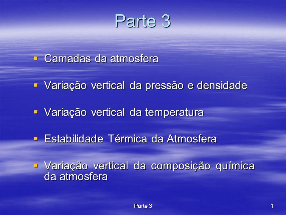 Parte 32 Camadas Atmosféricas As propriedades físicas e químicas da atmosfera (objeto da Ciências Atmosféricas) podem ser caracterizadas considerando-se a atmosfera como um conjunto de camadas adjacentes e superpostas.