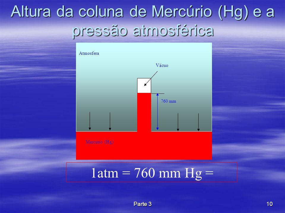 Parte 310 Altura da coluna de Mercúrio (Hg) e a pressão atmosférica 760 mm Mercúrio (Hg) Atmosfera Vácuo 1atm = 760 mm Hg =