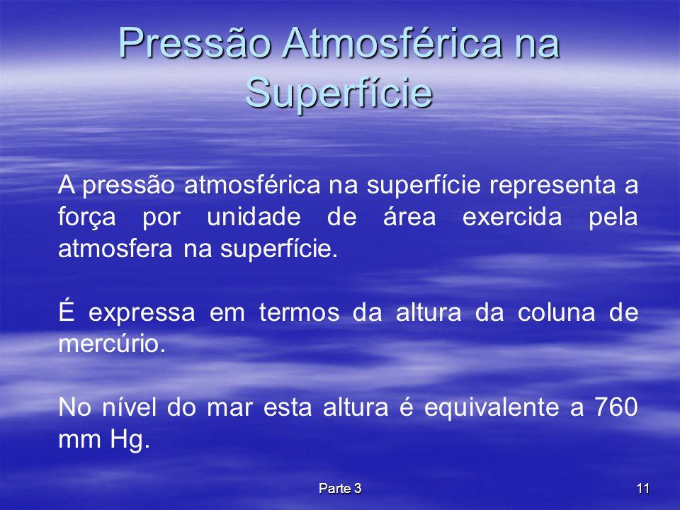 Parte 311 Pressão Atmosférica na Superfície A pressão atmosférica na superfície representa a força por unidade de área exercida pela atmosfera na supe