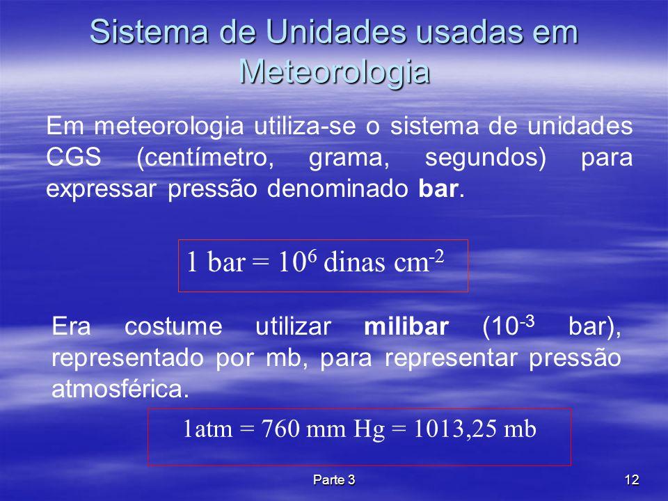 Parte 312 Sistema de Unidades usadas em Meteorologia Em meteorologia utiliza-se o sistema de unidades CGS (centímetro, grama, segundos) para expressar