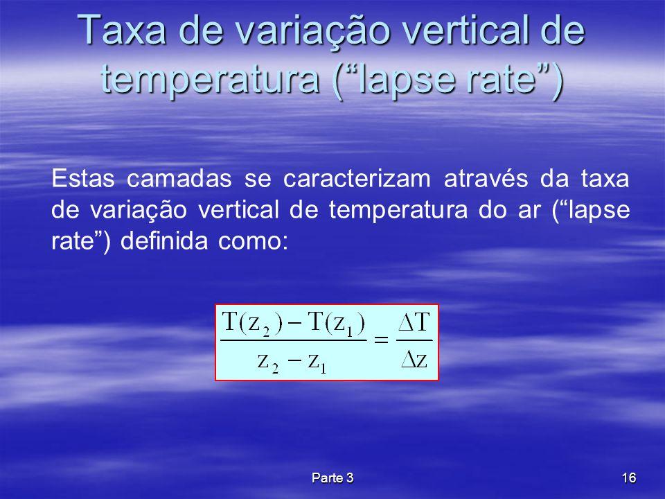 Parte 316 Taxa de variação vertical de temperatura (lapse rate) Estas camadas se caracterizam através da taxa de variação vertical de temperatura do a
