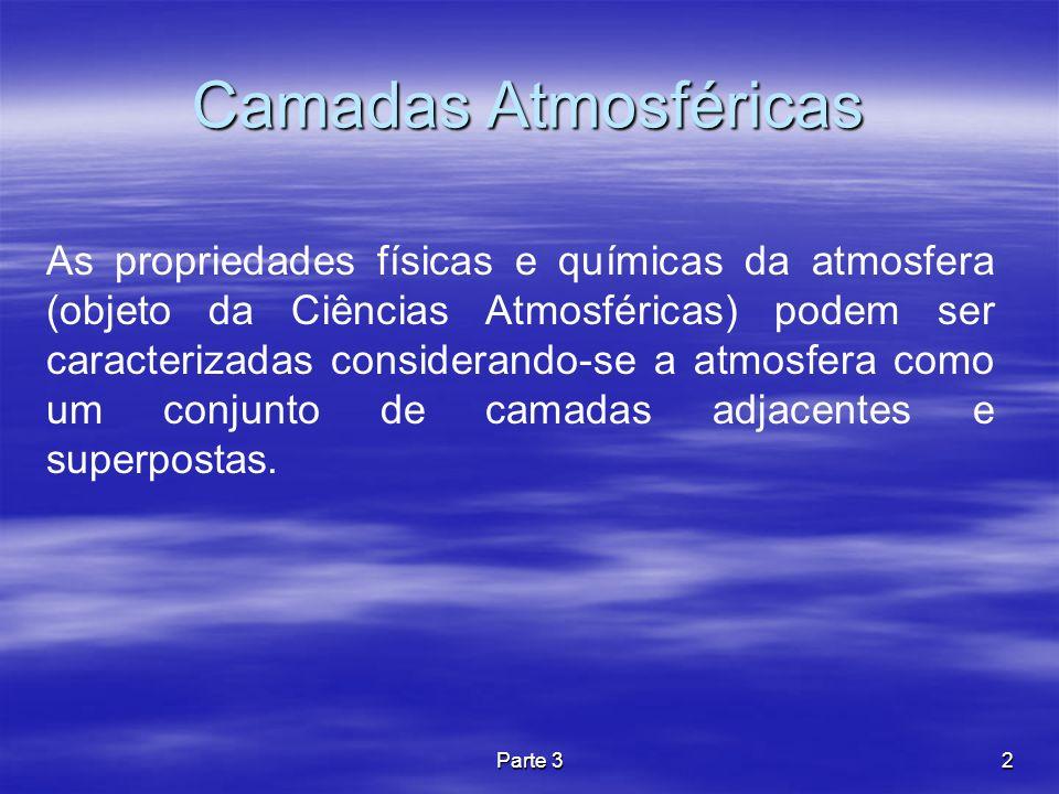 Parte 33 Camadas Atmosféricas – Temperatura Do ponto de vista da temperatura do ar divide-se a atmosfera em 7 camadas adjacentes: 1.Troposfera 2.Tropopausa 3.Estratosfera 4.Estratopausa 5.Mesosfera 6.Mesopausa 7.Termosfera