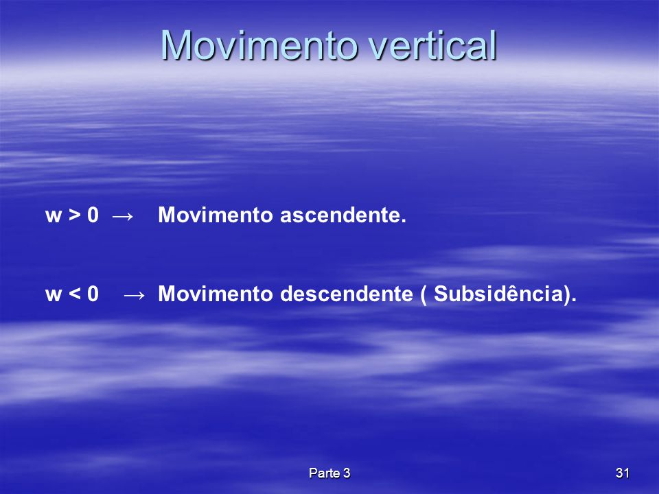Parte 331 Movimento vertical w > 0 Movimento ascendente. w < 0 Movimento descendente ( Subsidência).