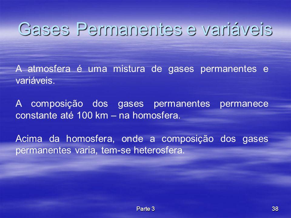 Parte 338 Gases Permanentes e variáveis A atmosfera é uma mistura de gases permanentes e variáveis. A composição dos gases permanentes permanece const