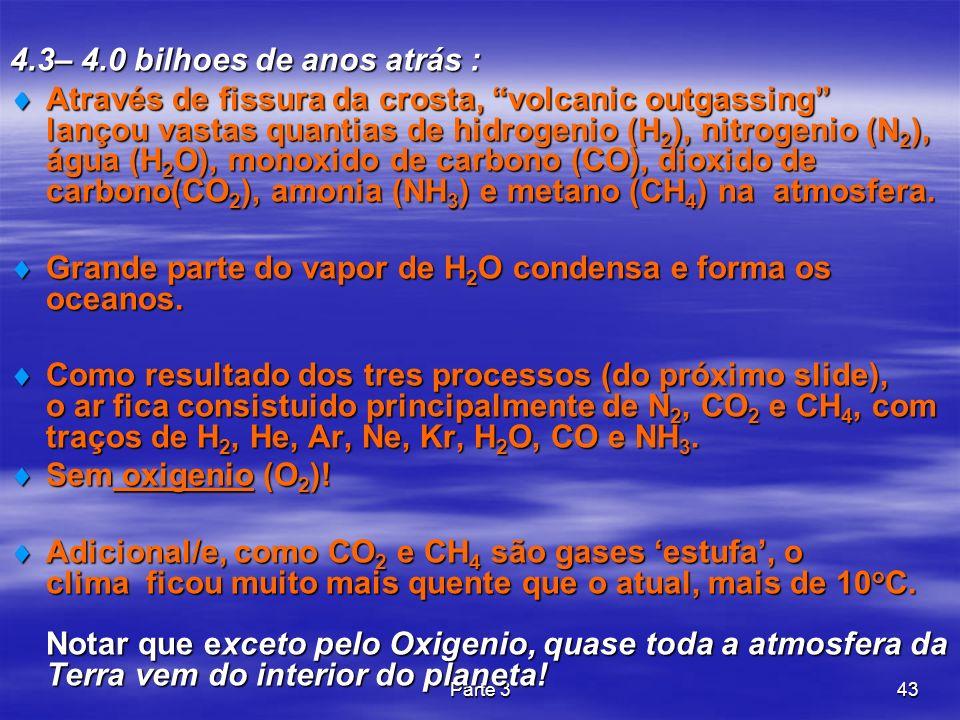 Parte 343 4.3– 4.0 bilhoes de anos atrás : Através de fissura da crosta, volcanic outgassing lançou vastas quantias de hidrogenio (H 2 ), nitrogenio (