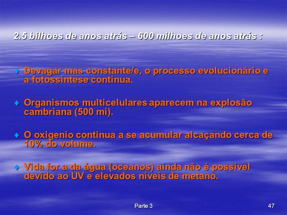 Parte 347 2.5 bilhoes de anos atrás – 600 milhoes de anos atrás : Devagar mas constante/e, o processo evolucionário e a fotossíntese continua. Devagar