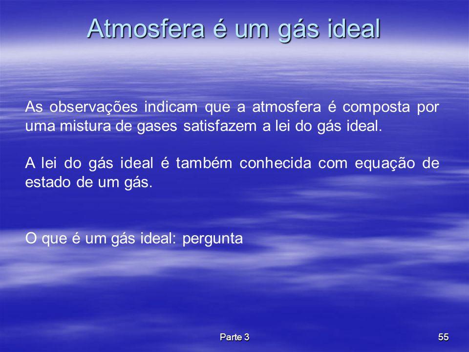 Parte 355 Atmosfera é um gás ideal As observações indicam que a atmosfera é composta por uma mistura de gases satisfazem a lei do gás ideal. A lei do