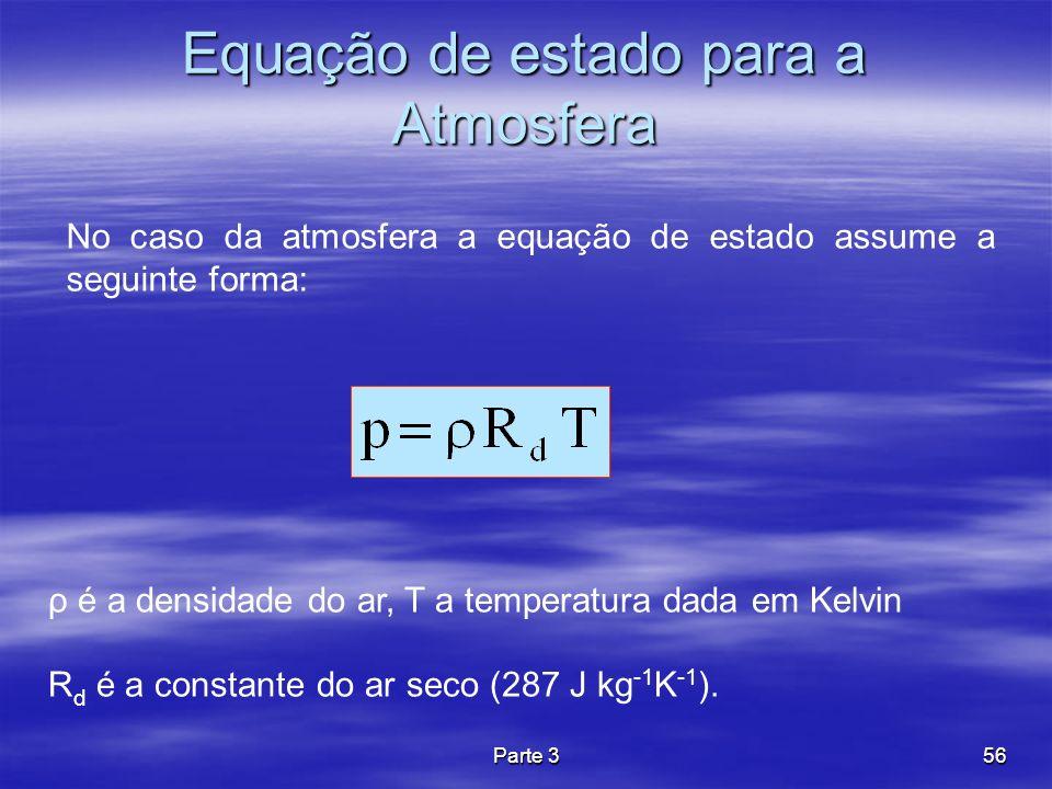Parte 356 Equação de estado para a Atmosfera No caso da atmosfera a equação de estado assume a seguinte forma: ρ é a densidade do ar, T a temperatura
