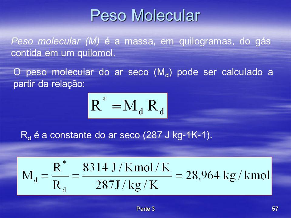 Parte 357 Peso Molecular Peso molecular (M) é a massa, em quilogramas, do gás contida em um quilomol. R d é a constante do ar seco (287 J kg-1K-1). O