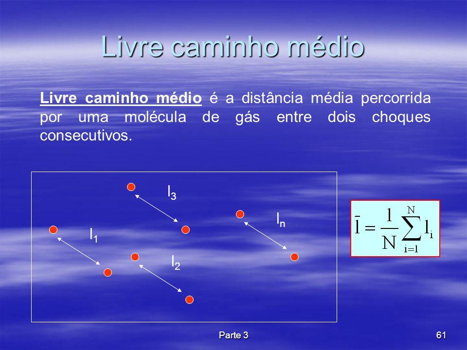 Parte 361 Livre caminho médio Livre caminho médio é a distância média percorrida por uma molécula de gás entre dois choques consecutivos. l1l1 l3l3 l2