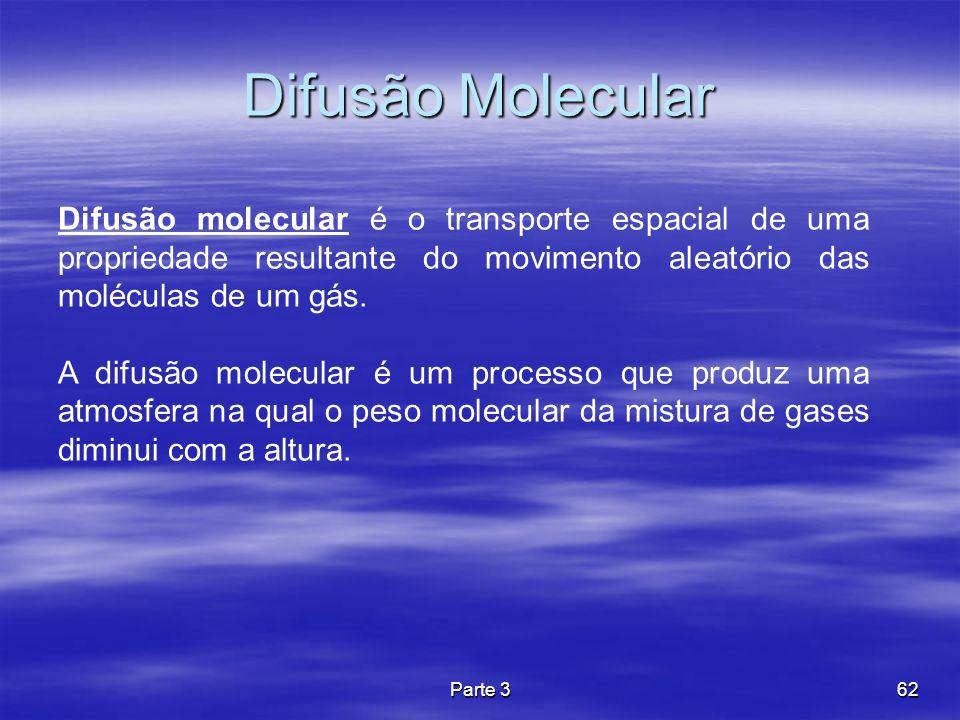 Parte 362 Difusão Molecular Difusão molecular é o transporte espacial de uma propriedade resultante do movimento aleatório das moléculas de um gás. A