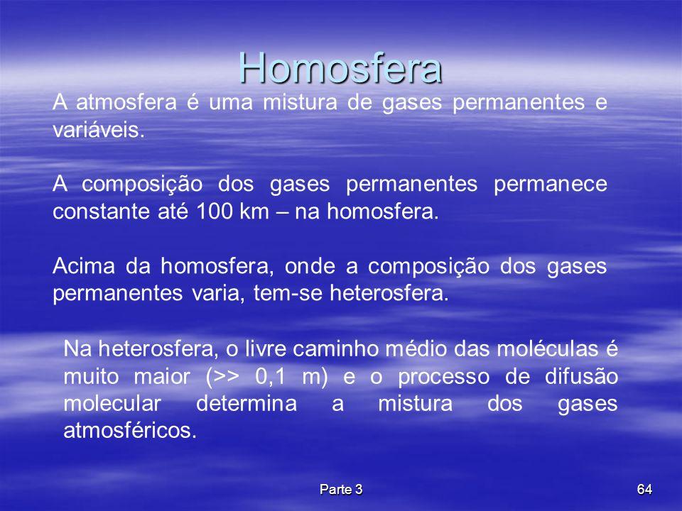 Parte 364 Homosfera Na heterosfera, o livre caminho médio das moléculas é muito maior (>> 0,1 m) e o processo de difusão molecular determina a mistura