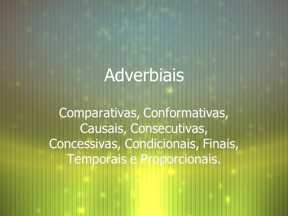 Definição F São as orações que têm valor de advérbio ou de locução adverbial e funcionam como adjunto adverbial do verbo da oração principal.