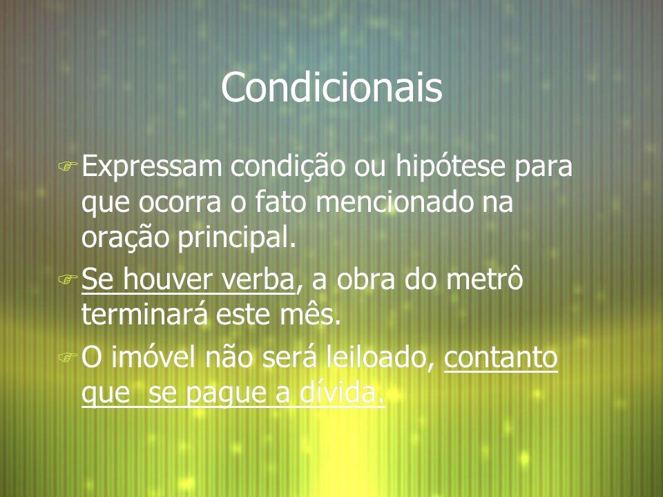 Condicionais F Expressam condição ou hipótese para que ocorra o fato mencionado na oração principal. F Se houver verba, a obra do metrô terminará este