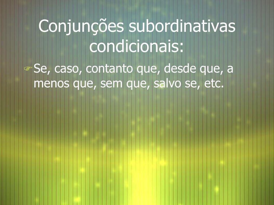 Conjunções subordinativas condicionais: F Se, caso, contanto que, desde que, a menos que, sem que, salvo se, etc.