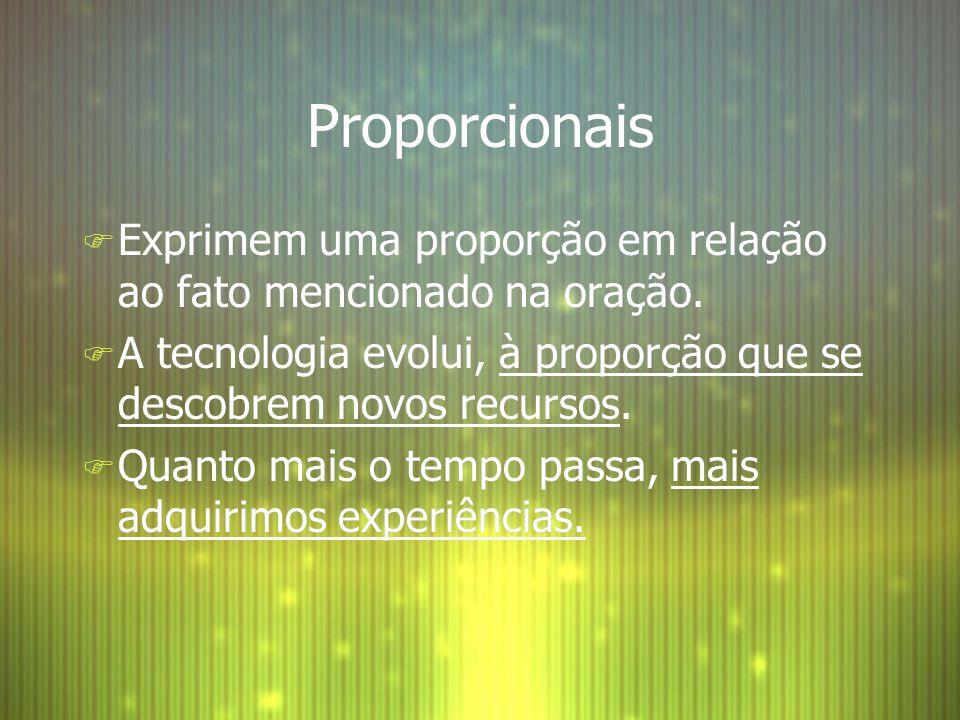 Proporcionais F Exprimem uma proporção em relação ao fato mencionado na oração. F A tecnologia evolui, à proporção que se descobrem novos recursos. F
