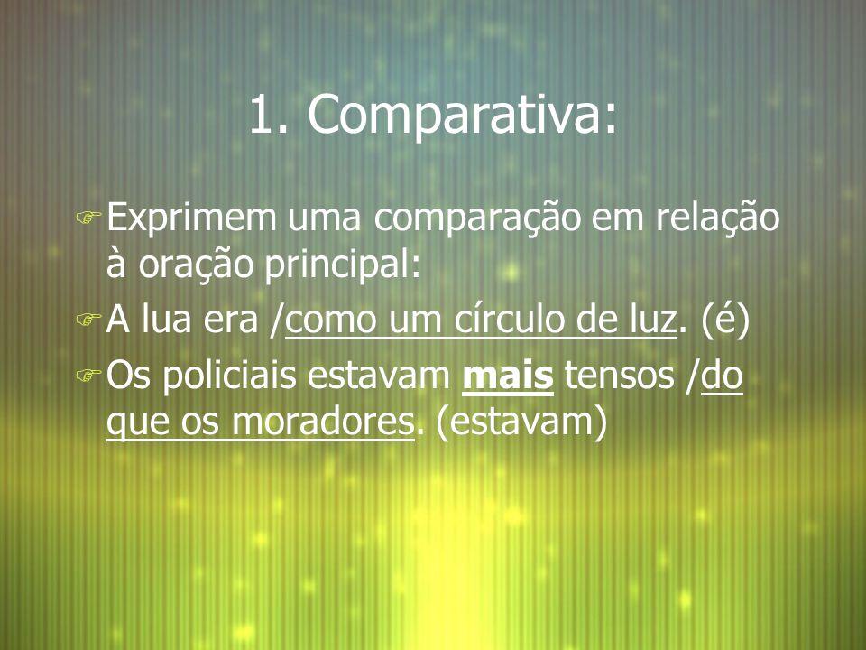 1. Comparativa: F Exprimem uma comparação em relação à oração principal: F A lua era /como um círculo de luz. (é) F Os policiais estavam mais tensos /