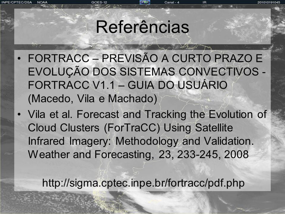 Referências FORTRACC – PREVISÃO A CURTO PRAZO E EVOLUÇÃO DOS SISTEMAS CONVECTIVOS - FORTRACC V1.1 – GUIA DO USUÁRIO (Macedo, Vila e Machado) Vila et a