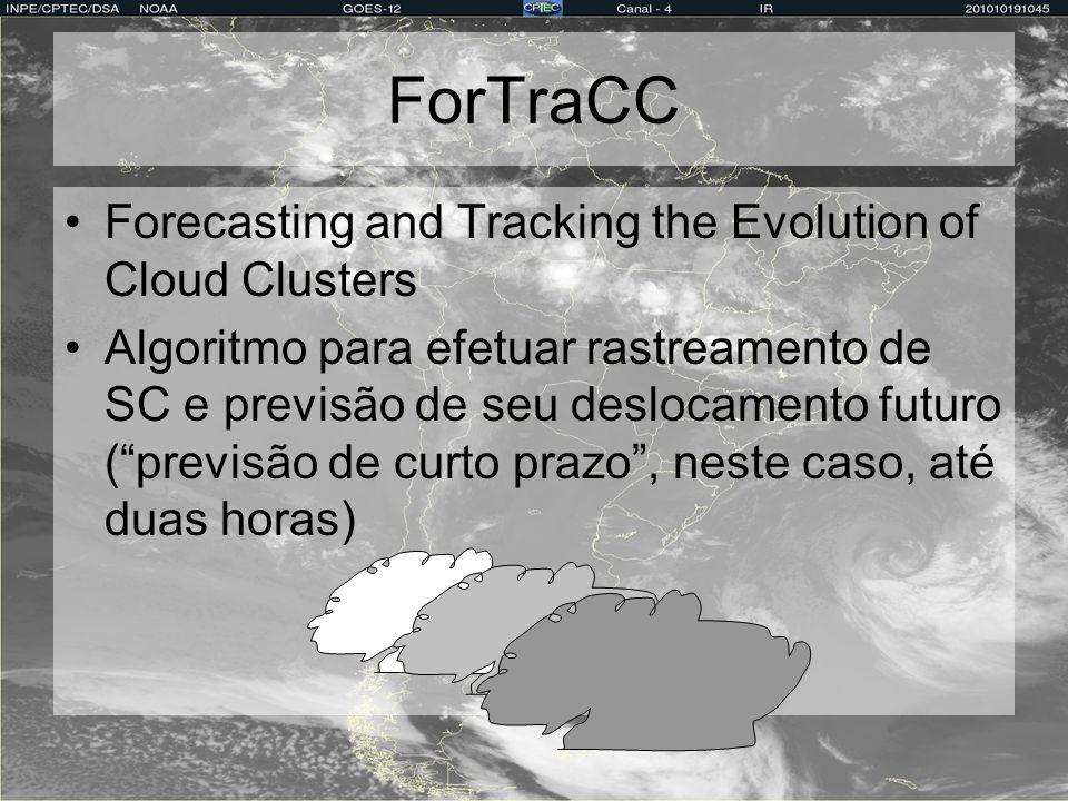 ForTraCC utiliza Medições efetuadas pelo satélite GOES no canal do infravermelho (10,8µm) Imagens a cada 30 minutos com resolução espacial de 4km x 4km Imagens não podem ter falhas