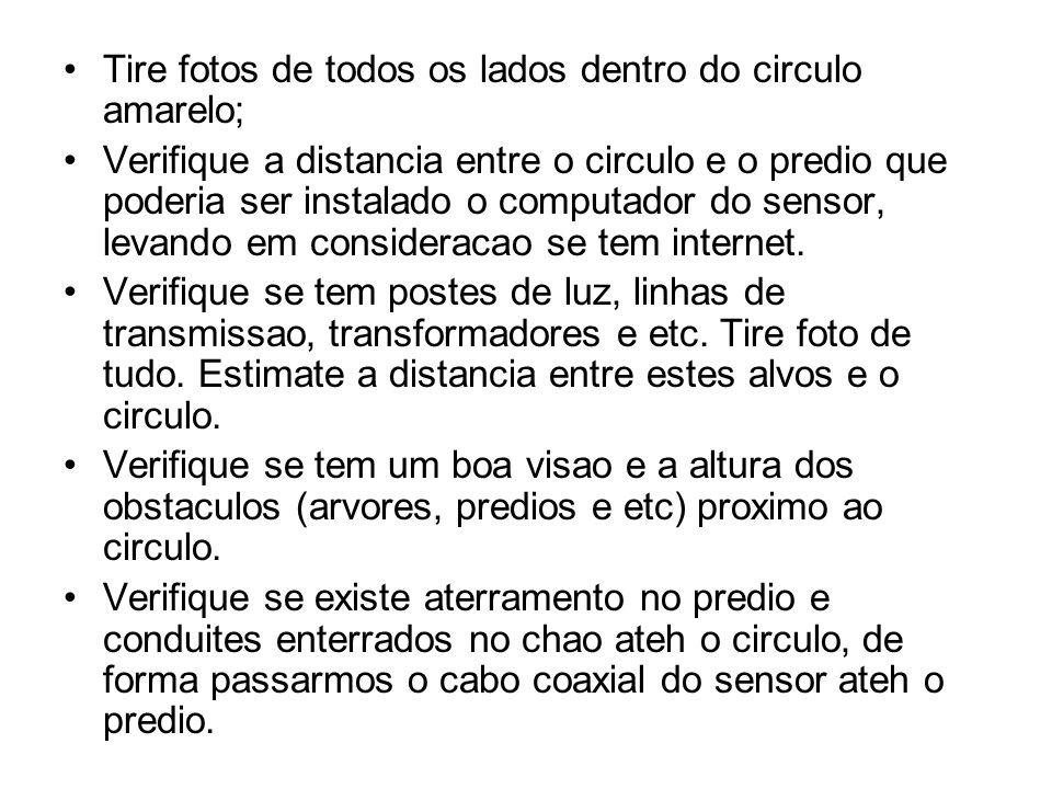 Tire fotos de todos os lados dentro do circulo amarelo; Verifique a distancia entre o circulo e o predio que poderia ser instalado o computador do sensor, levando em consideracao se tem internet.