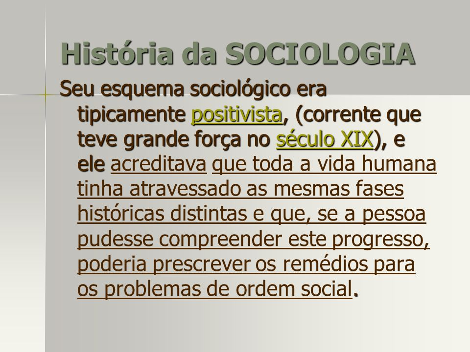 Seu esquema sociológico era tipicamente positivista, (corrente que teve grande força no século XIX), e ele. Seu esquema sociológico era tipicamente po