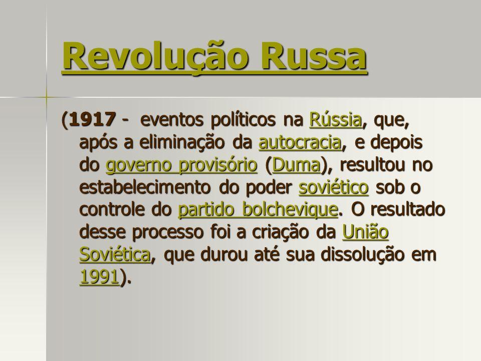 Revolução Russa Revolução Russa (1917 - eventos políticos na Rússia, que, após a eliminação da autocracia, e depois do governo provisório (Duma), resu