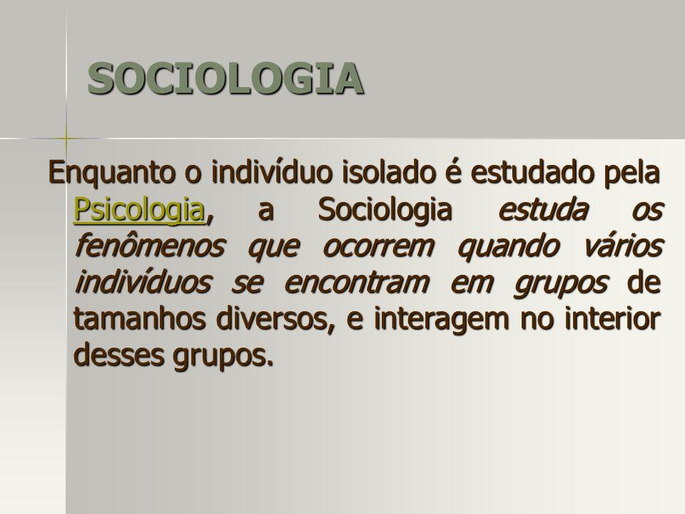 Enquanto o indivíduo isolado é estudado pela Psicologia, a Sociologia estuda os fenômenos que ocorrem quando vários indivíduos se encontram em grupos