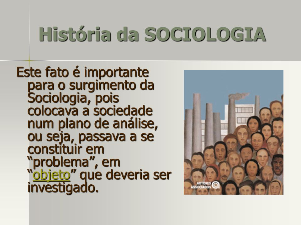 Este fato é importante para o surgimento da Sociologia, pois colocava a sociedade num plano de análise, ou seja, passava a se constituir em problema,