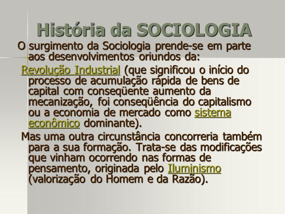 O surgimento da Sociologia prende-se em parte aos desenvolvimentos oriundos da: Revolução Industrial (que significou o início do processo de acumulaçã