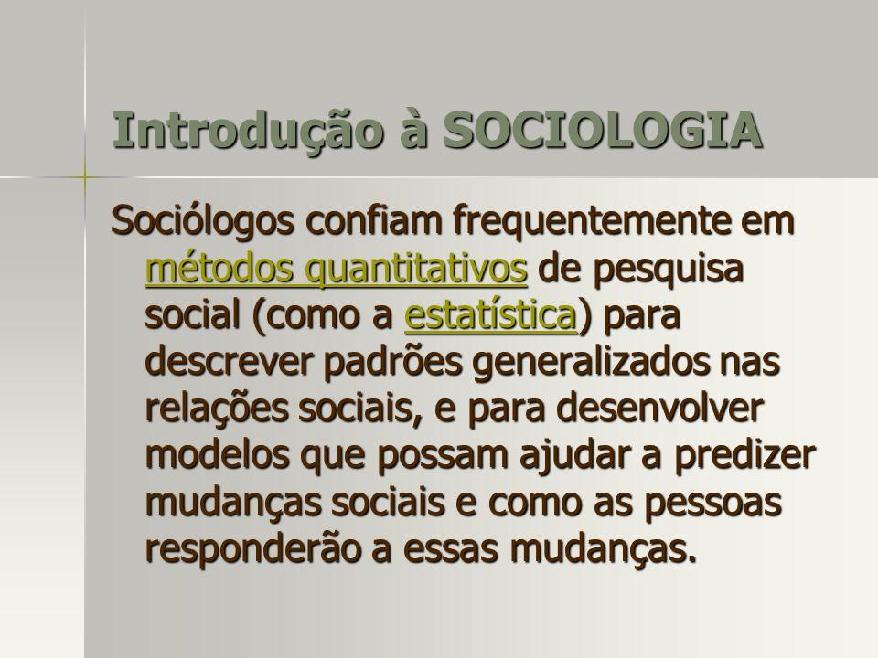 Sociólogos confiam frequentemente em métodos quantitativos de pesquisa social (como a estatística) para descrever padrões generalizados nas relações s