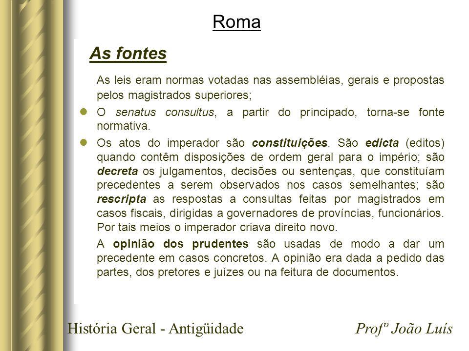 História Geral - Antigüidade Profº João Luís Roma As fontes As leis eram normas votadas nas assembléias, gerais e propostas pelos magistrados superior