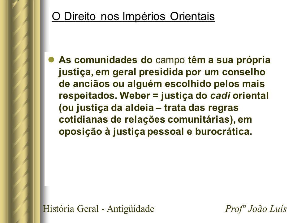História Geral - Antigüidade Profº João Luís O Direito nos Impérios Orientais As comunidades do campo têm a sua própria justiça, em geral presidida po