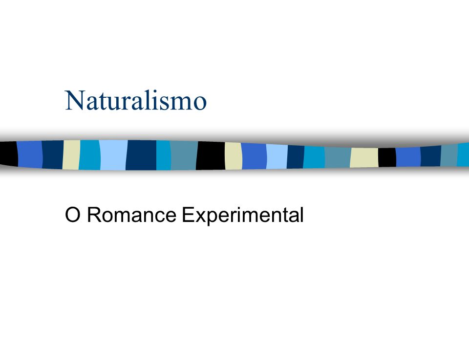 Naturalismo O Romance Experimental