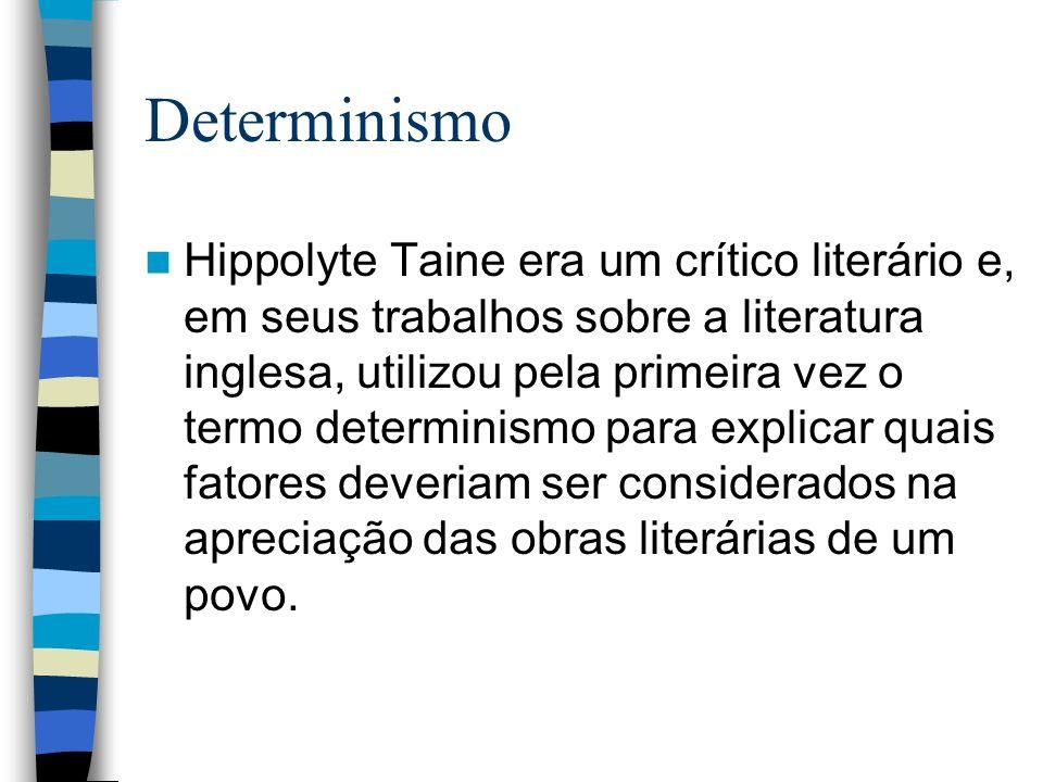 Determinismo Hippolyte Taine era um crítico literário e, em seus trabalhos sobre a literatura inglesa, utilizou pela primeira vez o termo determinismo