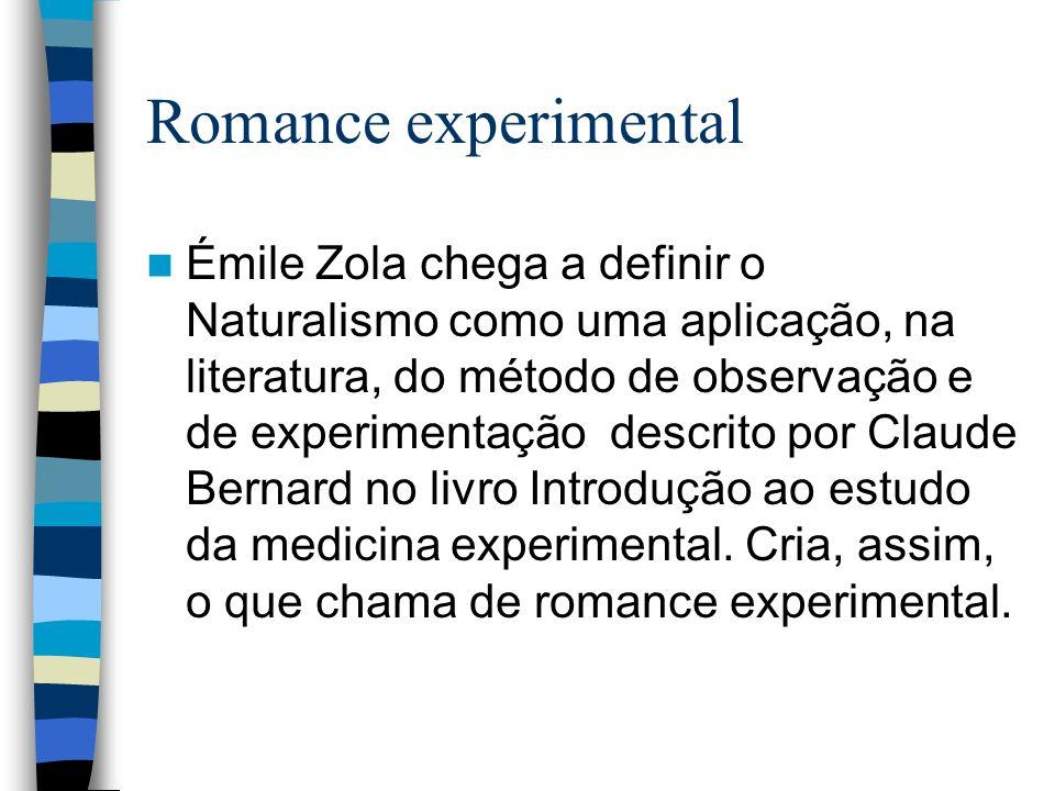Romance experimental Émile Zola chega a definir o Naturalismo como uma aplicação, na literatura, do método de observação e de experimentação descrito