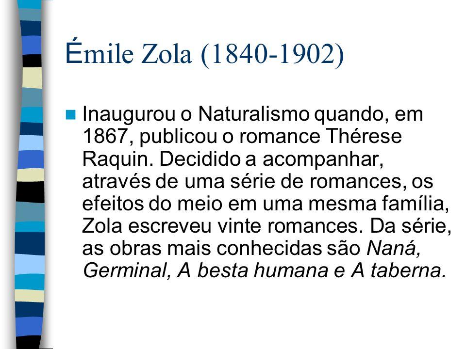 É mile Zola (1840-1902) Inaugurou o Naturalismo quando, em 1867, publicou o romance Thérese Raquin. Decidido a acompanhar, através de uma série de rom