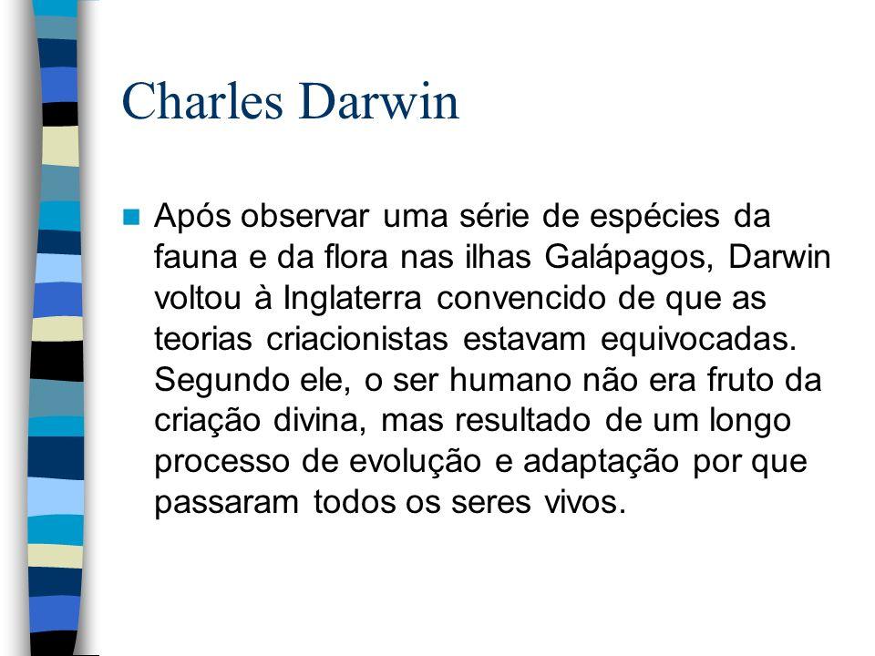 Charles Darwin Após observar uma série de espécies da fauna e da flora nas ilhas Galápagos, Darwin voltou à Inglaterra convencido de que as teorias cr