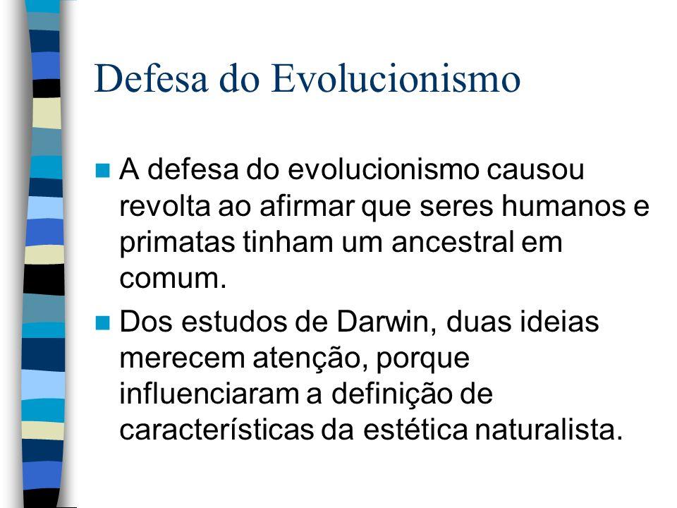 Defesa do Evolucionismo A defesa do evolucionismo causou revolta ao afirmar que seres humanos e primatas tinham um ancestral em comum. Dos estudos de