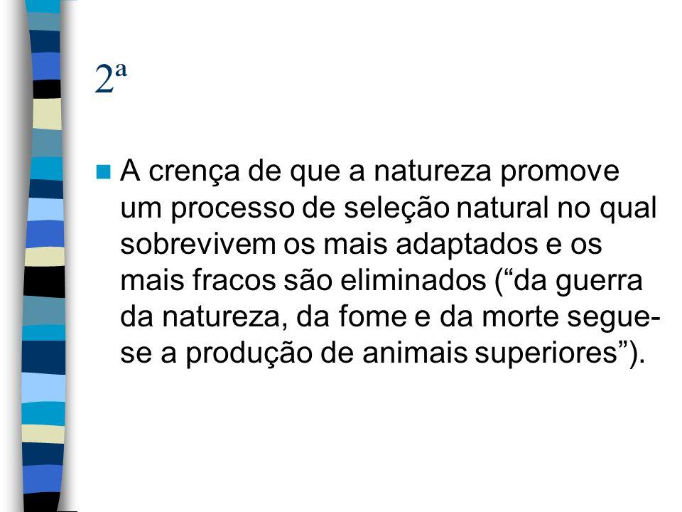 2ª A crença de que a natureza promove um processo de seleção natural no qual sobrevivem os mais adaptados e os mais fracos são eliminados (da guerra d