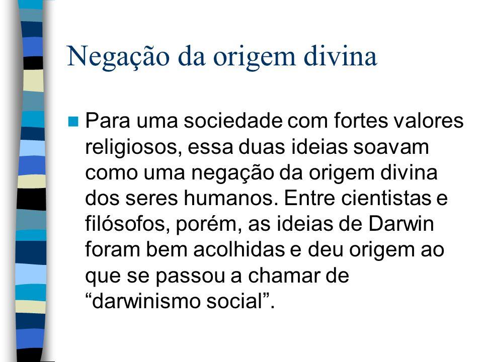 Negação da origem divina Para uma sociedade com fortes valores religiosos, essa duas ideias soavam como uma negação da origem divina dos seres humanos