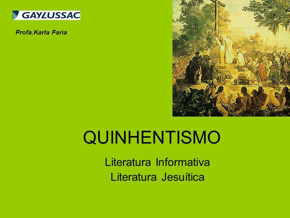 QUINHENTISMO Literatura Informativa Literatura Jesuítica Profa.Karla Faria