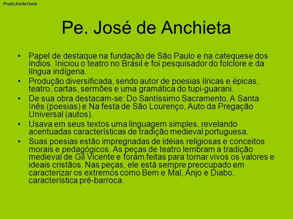 Pe.José de Anchieta Papel de destaque na fundação de São Paulo e na catequese dos índios.