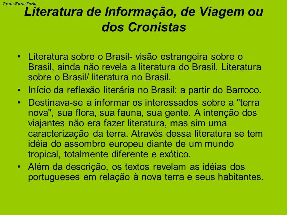Literatura de Informação, de Viagem ou dos Cronistas Literatura sobre o Brasil- visão estrangeira sobre o Brasil, ainda não revela a literatura do Brasil.